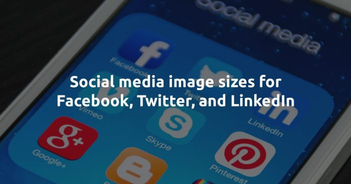Best Image Sizes For Sharing On Social Media - Best Social Media Image Sizes For Facebook, Twitter, and LinkedIn