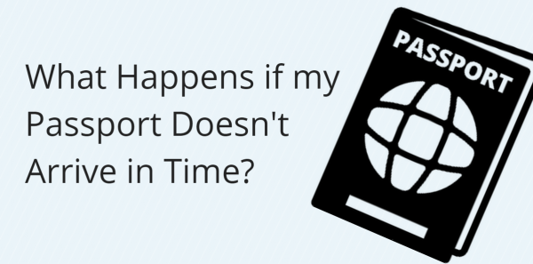 What Happens if my Passport Doesn\'t Arrive in Time?