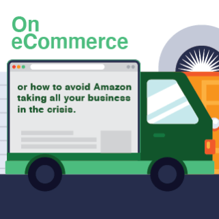 On eCommerce, or How to Avoid Amazon Taking all your Business in the Crisis.