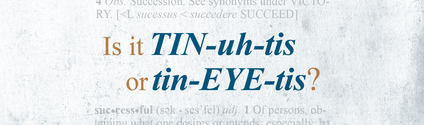 "Is It ""TIN-uh-tis"" or ""tin-EYE-tis""?"