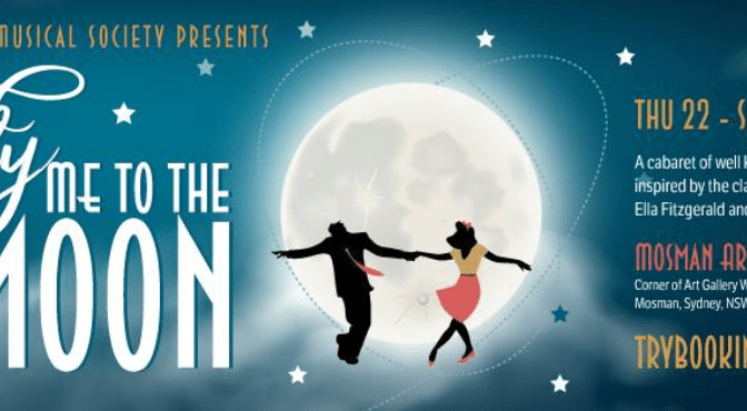 FLY ME TO THE MOON: A CABARET FROM MOSMAN MUSICAL SOCIETY