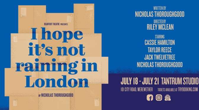 I HOPE IT'S NOT RAINING IN LONDON: GIVEAWAY TO A NEW AUSTRALIAN PLAY