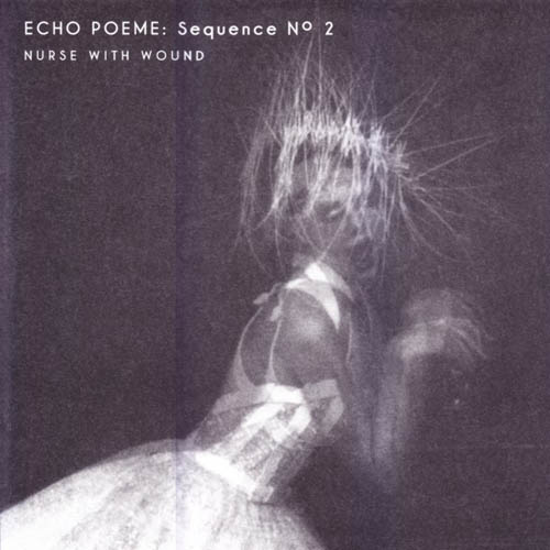 Nurse With Wound - Echo Poeme
