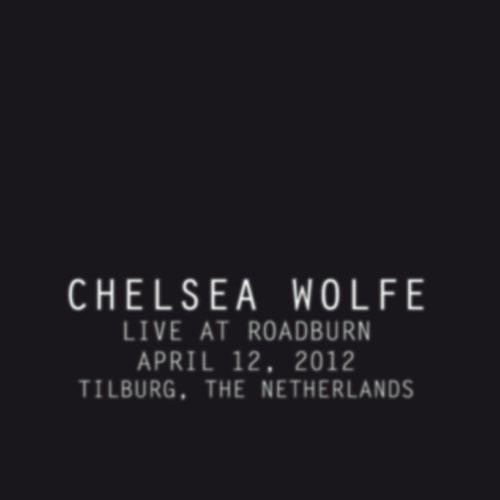 Chelsea Wolfe - Live At Roadburn 2012