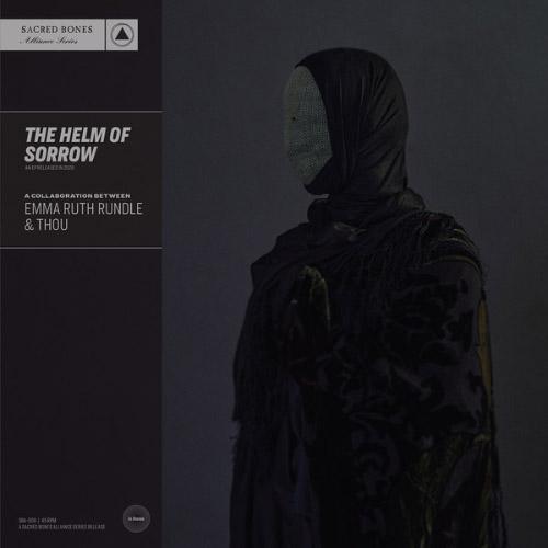 Emma Ruth Rundle & Thou - The Helm Of Sorrow