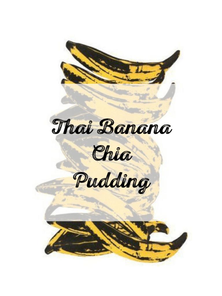 Thai Banana Chia Pudding Recipe Sylvie in the Sky