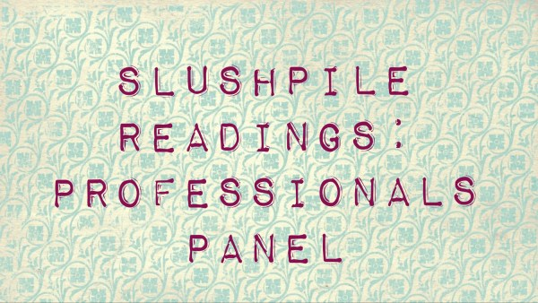 Slushpile readings – Professionals panel