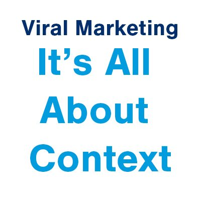 Viral Marketing - It's All About Context