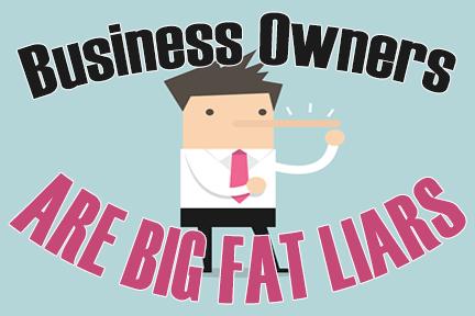 Business Owners Are Big Fat Liars