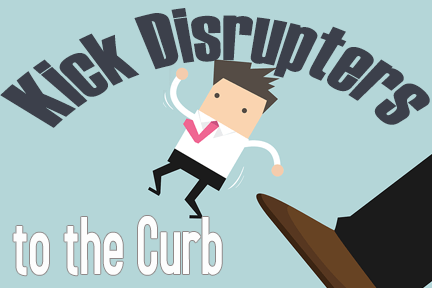 kick disrupters to the curb