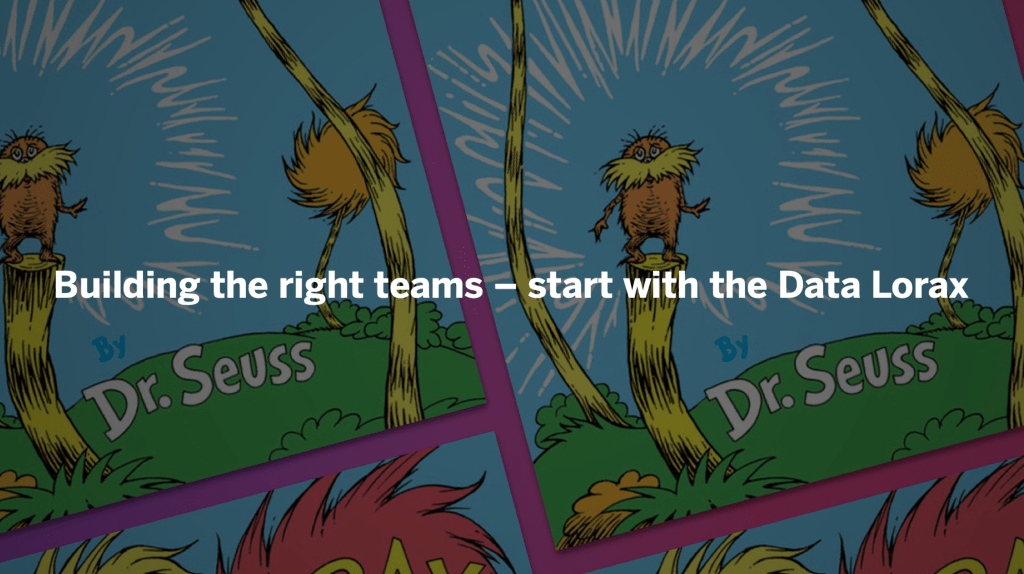 Building the right teams-Data Lorax