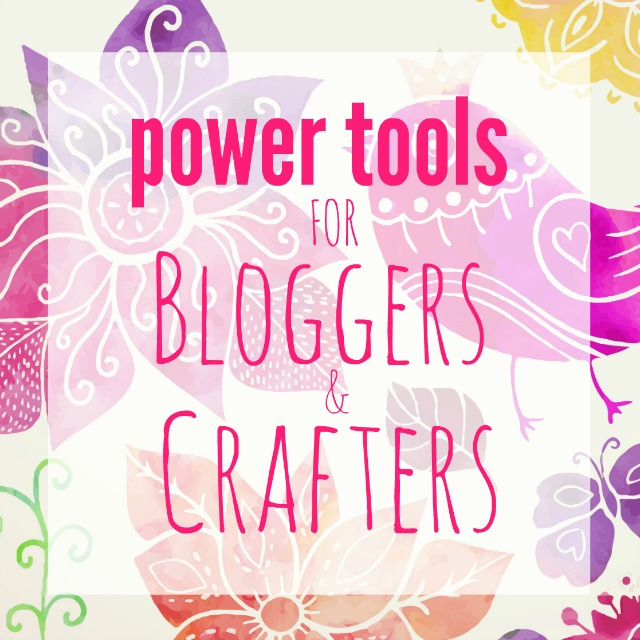 Power Tools for Bloggers & Crafters