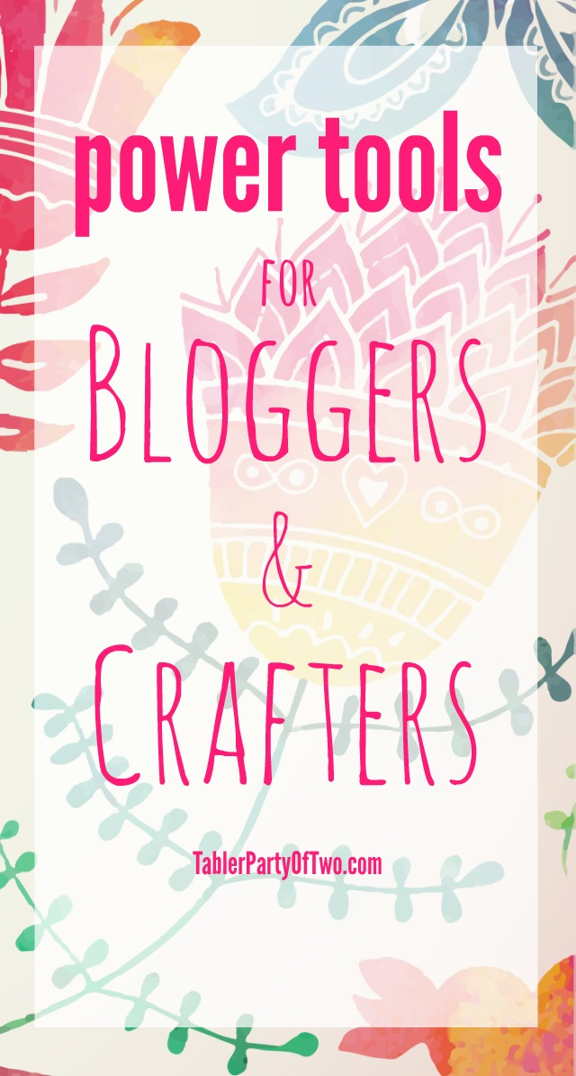 Power Tools for Bloggers and Crafters PLUS FREE PRINTABLES!
