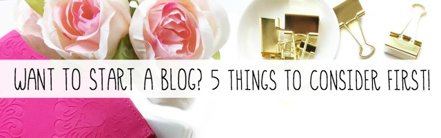 Want to Start a Blog? 5 Things to Consider First!