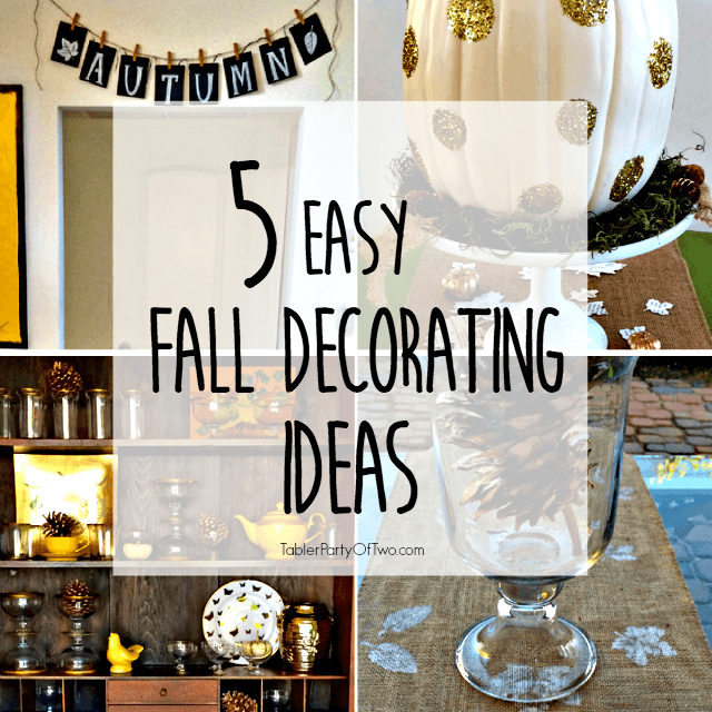 5 Easy Fall Decorating Ideas for you home! TablerPartyofTwo.com