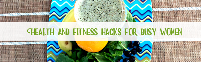 Health and Fitness Hacks for Busy Women