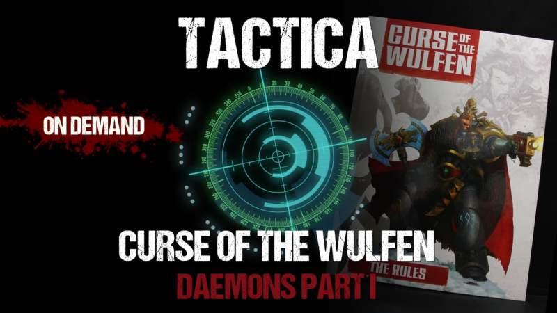 Tactica: Curse of The Wulfen - Daemons Part I