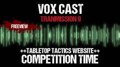 Vox Cast Transmission 9: Tabletop Tactics Website Launch & COMPETITION TIME!