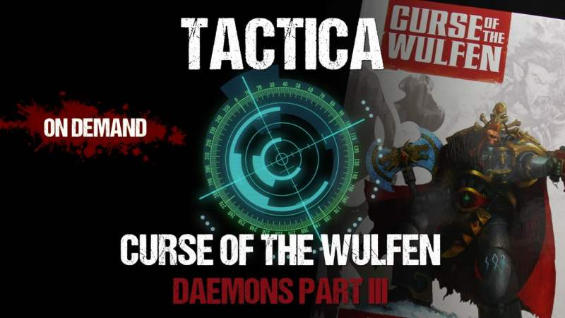 Tactica: Curse of The Wulfen - Daemons Part III