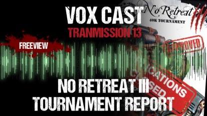 Vox Cast Transmission 13: No Retreat III Tournament Report