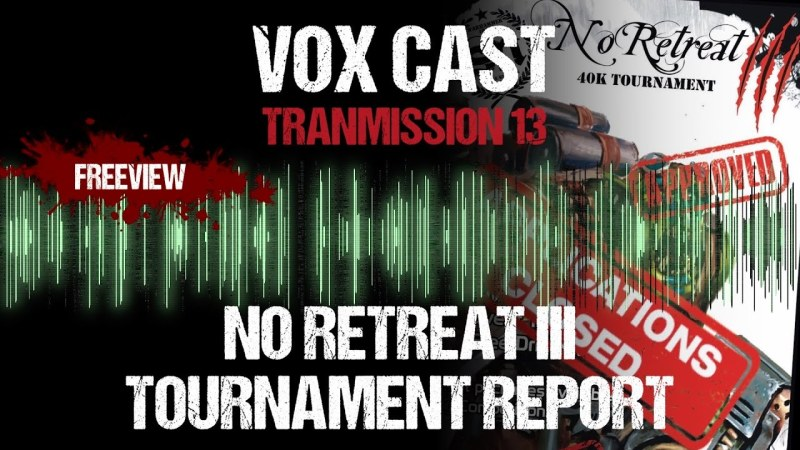 Vox Cast Transmission 13: No Retreat III Tournament Report