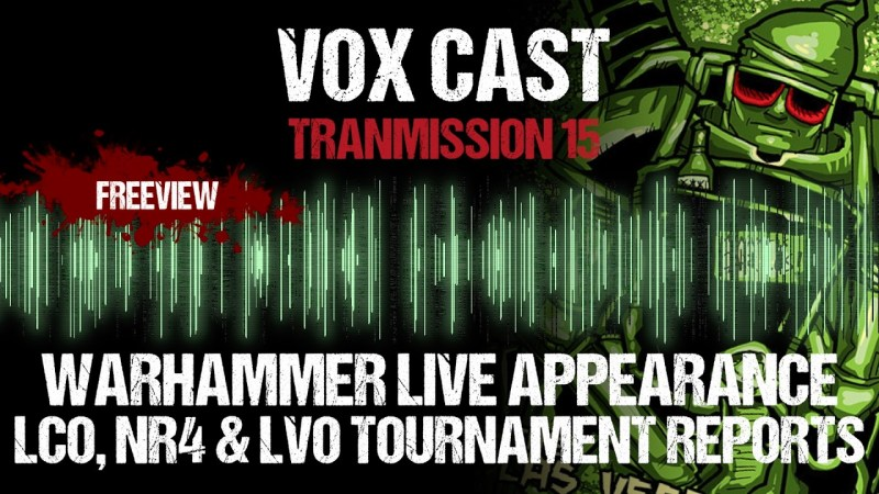 Vox Cast Transmission 15: Warhammer Live Appearance! LCO, NR4 & LVO Tournament Reports