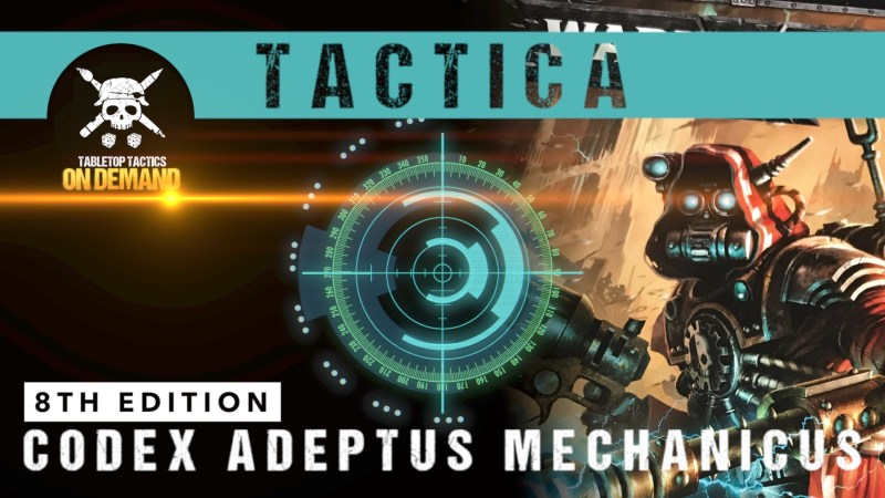 Tactica: Warhammer 40,000 8th Edition Codex Adeptus Mechanicus