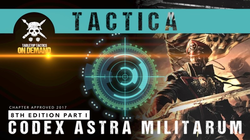 Tactica: Warhammer 40,000 8th Edition Codex Astra Militarum Part I