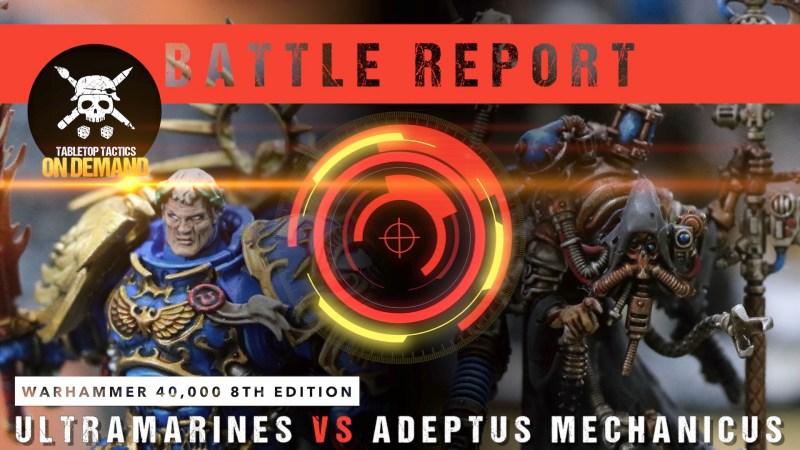 Warhammer 40,000 8th Edition Battle Report: Ultramarines vs Adeptus Mechanicus 2000pts