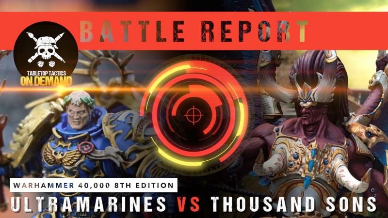 Warhammer 40,000 8th Edition Battle Report: Ultramarines vs Thousand Sons 2000pts