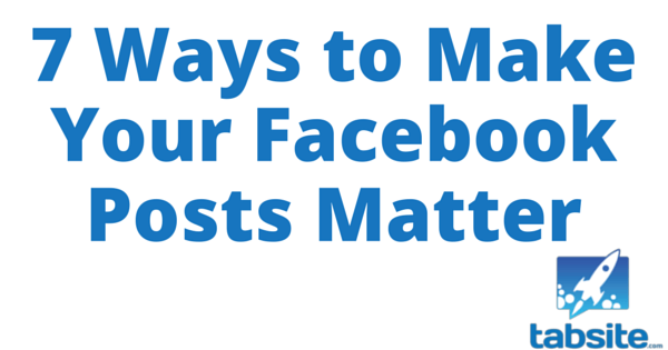 7 Ways to Make Your Facebook Posts