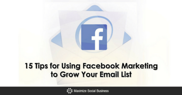 15 Tips for Using Facebook Marketing to Grow Your Email List