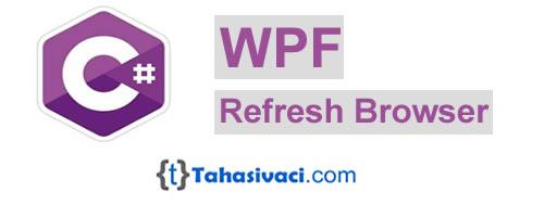 C# WPF Refresh Browser Windows on file change - Tahasivaci com