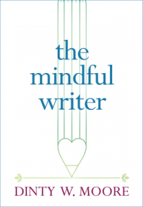 Review: The Mindful Writer by Dinty W. Moore