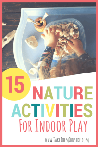 small child playing with seashells, rocks, and twigs. text reads 15 nature activities for indoor play