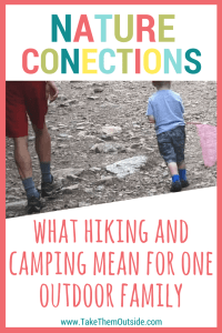 Small child carrying a butterfly net and man walking on a rocky path. text reads nature connections, what hiking and camping mean for one family