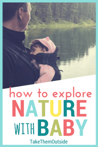 A father looking out over a lake while his daughter sleeps in the front baby carrier, text reads how to explore nature with baby