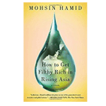 How To Get Filthy Rich In Rising Asia by Mohsin Hamid: Book Summary