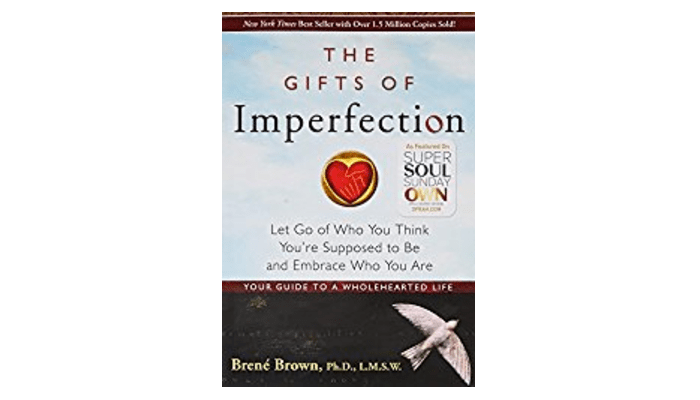 The Gifts Of Imperfection by Brene Brown: Book Summary - Take Your ...