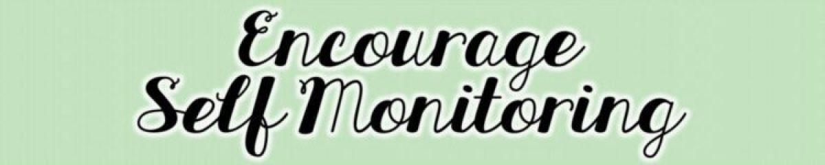 4 Encourage Self Monitoring
