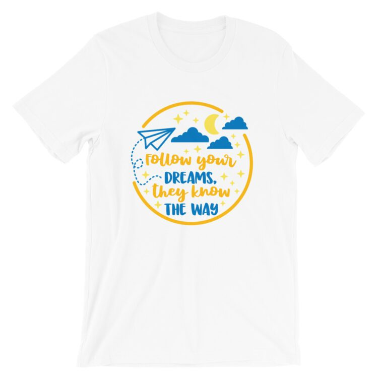 Follow Your Dreams white tee