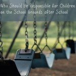 Who Should be Responsible for Children on the School Grounds after School