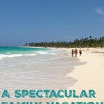 A Spectacular Family Vacation in Punta Cana