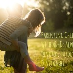 Parenting Children with ADHD: Always Devoted, Hardly Distraught