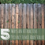 5 Ways an Attractive Privacy Fence Adds Value