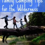 Family Camping Tips for the Wilderness