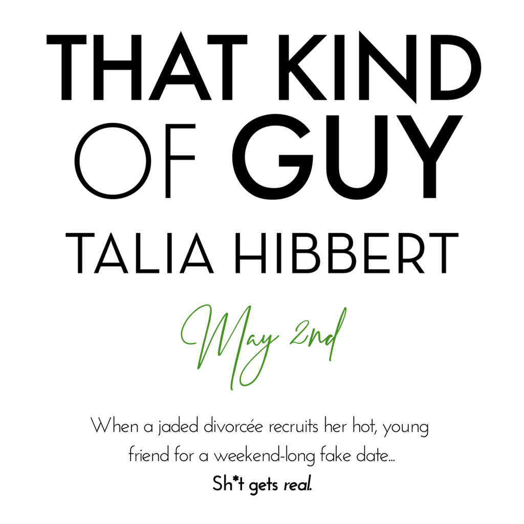 That Kind of Guy by Talia Hibbert, out May 2nd. When a jaded divorcee recruits her hot, young friend for a weekend-long fake date, shit gets real.