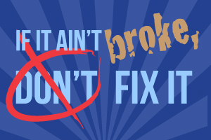 Client Corner: If it ain't broke, you can still fix it