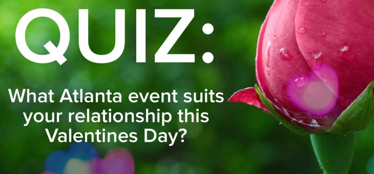 Which Atlanta event suits your relationship this Valentines Day?