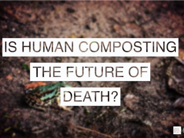 Eco-Burials and Human Composting